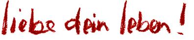 Text liebe dein Leben in Hanschrift
